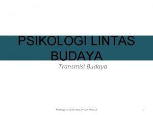 PSIKOLOGI LINTAS BUDAYA Transmisi Budaya Psikologi Lintas Budaya