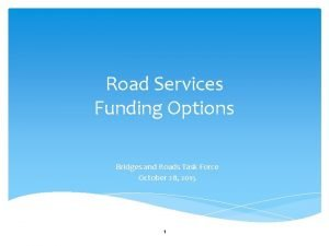 Road Services Funding Options Bridges and Roads Task