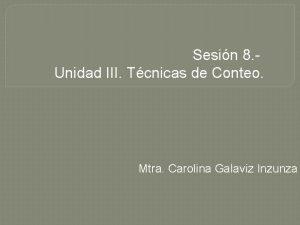 Sesin 8 Unidad III Tcnicas de Conteo Mtra