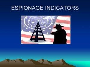 ESPIONAGE INDICATORS ESPIONAGE INDICATORS GUIDE BRIEFING DEPARTMENTAL ADMINISTRATIVE