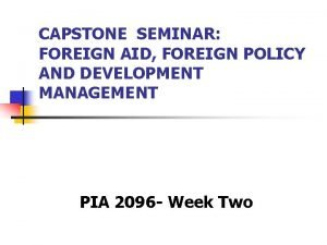 CAPSTONE SEMINAR FOREIGN AID FOREIGN POLICY AND DEVELOPMENT