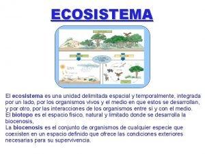 ECOSISTEMA El ecosistema es una unidad delimitada espacial
