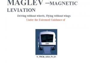 MAGLEV MAGNETIC LEVIATION Driving without wheels Flying without