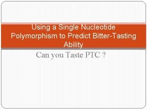Using a Single Nucleotide Polymorphism to Predict BitterTasting