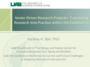 Senior Driver Research Projects Translating Research into Practice