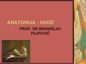 ANATOMIJA UVOD PROF DR BRANISLAV FILIPOVI TA ZNAI