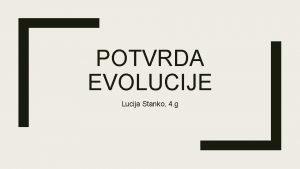 POTVRDA EVOLUCIJE Lucija Stanko 4 g KOMPARATIVNA ANATOMIJA