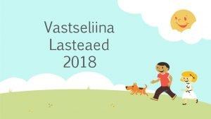 Vastseliina Lasteaed 2018 Lasteaed arvudes 86 4 last