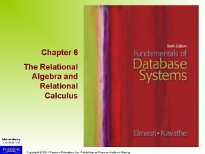 Chapter 6 The Relational Algebra and Relational Calculus