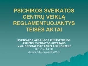 PSICHIKOS SVEIKATOS CENTR VEIKL REGLAMENTUOJANTYS TEISS AKTAI SVEIKATOS