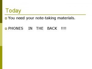 Today p You need your notetaking materials p