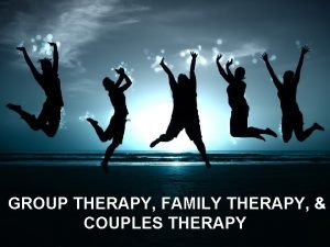 GROUP THERAPY FAMILY THERAPY COUPLES THERAPY GROUP THERAPY