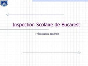 Inspection Scolaire de Bucarest Prsntation gnrale Inspection scolaire