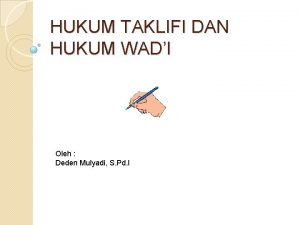 HUKUM TAKLIFI DAN HUKUM WADI Oleh Deden Mulyadi