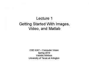 Lecture 1 Getting Started With Images Video and