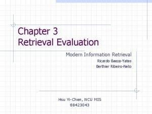 Chapter 3 Retrieval Evaluation Modern Information Retrieval Ricardo
