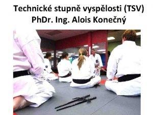 Technick stupn vysplosti TSV Ph Dr Ing Alois