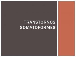 TRANSTORNOS SOMATOFORMES TRANSTORNOS SOMATOFORMES Transtorno da somatizao Transtorno