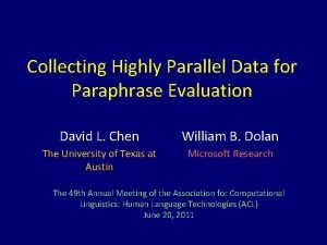 Collecting Highly Parallel Data for Paraphrase Evaluation David