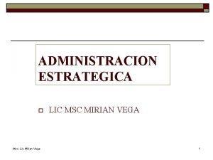 ADMINISTRACION ESTRATEGICA o Msc Lic Mirian Vega LIC