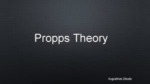 Propps Theory Augustinas Zibuda VLADIMIR PROPP Vladimir Propp