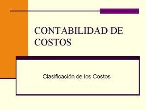 CONTABILIDAD DE COSTOS Clasificacin de los Costos Clasificacin