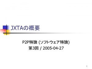 Project JXTA 1 n n Bill Joy Sun