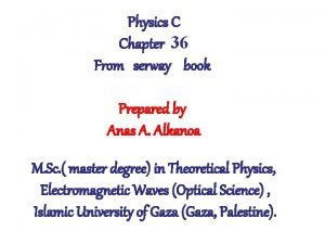 Physics C Chapter 36 From serway book Prepared