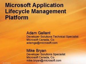 Microsoft Application Lifecycle Management Platform Adam Gallant Developer