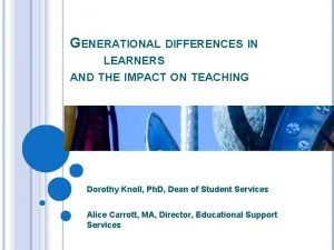 GENERATIONAL DIFFERENCES IN LEARNERS AND THE IMPACT ON