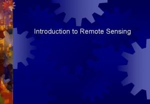 Introduction to Remote Sensing What is REMOTE SENSING