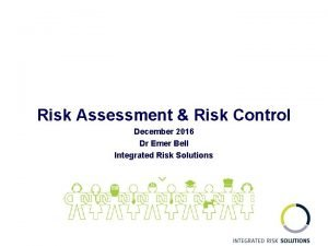 Risk Assessment Risk Control December 2016 Dr Emer