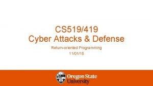CS 519419 Cyber Attacks Defense Returnoriented Programming 110118