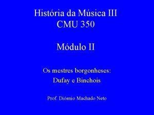 Histria da Msica III CMU 350 Mdulo II