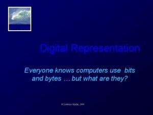 FIT 100 Digital Representation Everyone knows computers use
