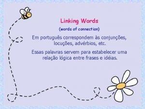 Linking Words words of connection Em portugus correspondem