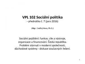 VPL 102 Sociln politika pednka 7 jaro 2016