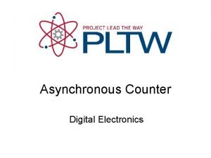 Asynchronous Counter Digital Electronics Asynchronous Counters This presentation