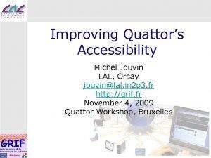 Improving Quattors Accessibility Michel Jouvin LAL Orsay jouvinlal