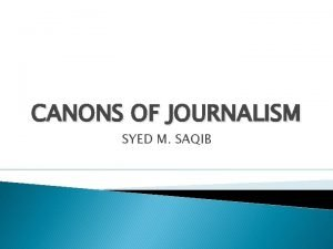 CANONS OF JOURNALISM SYED M SAQIB Define Canons