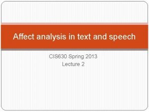 Affect analysis in text and speech CIS 630