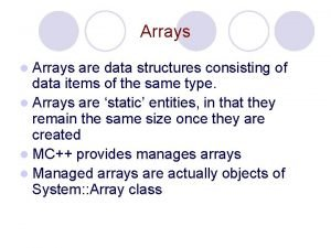 Arrays l Arrays are data structures consisting of