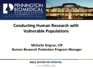 Conducting Human Research with Vulnerable Populations Michelle Brignac