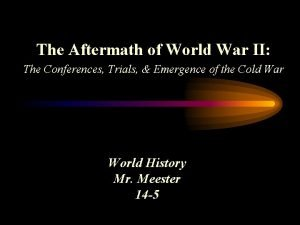 The Aftermath of World War II The Conferences