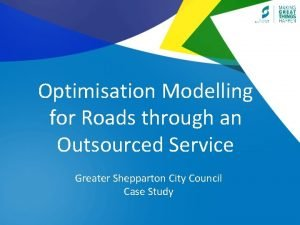 Optimisation Modelling for Roads through an Outsourced Service