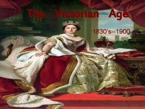 The Victorian Age 1830s1900 The Victorian Period Named