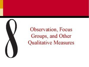 Observation Focus Groups and Other Qualitative Measures Categories