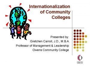 Internationalization of Community Colleges Presented by Gretchen Carroll