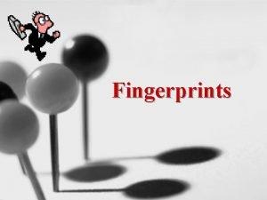 Fingerprints The Study of Fingerprints Dactyloscopy What was