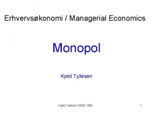 Erhvervskonomi Managerial Economics Monopol Kjeld Tyllesen PE CBS